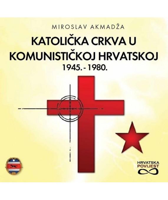Katolička crkva u komunističkoj Hrvatskoj 1945.-1980.