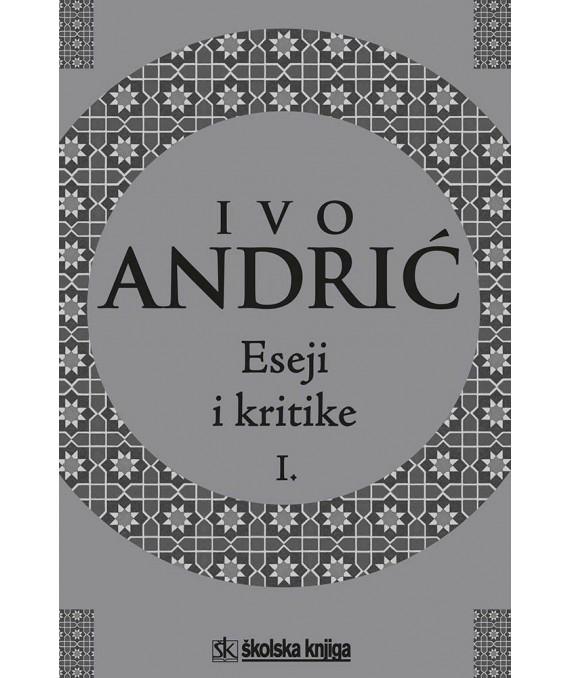 Eseji i kritike I. - Ivo Andrić