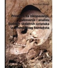 Priručnik za iskopavanje, rukovanje i analizu ljudskih skeletnih ostataka iz arheološkog konteksta