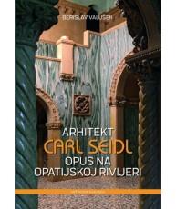 Arhitekt Carl Seidl - Opus na Opatijskoj rivijeri